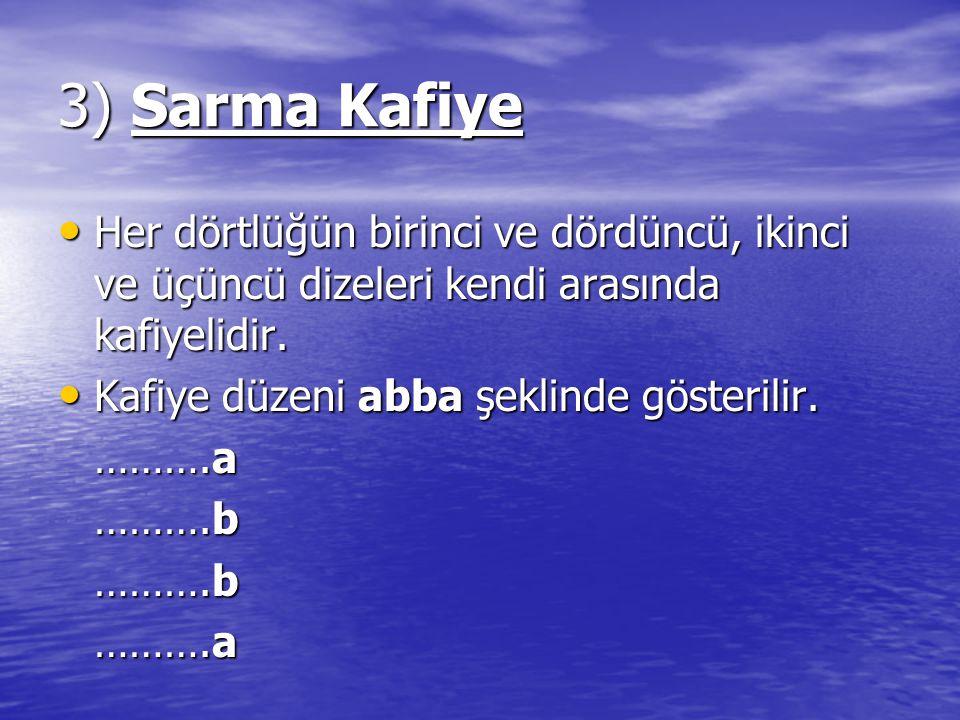 3) Sarma Kafiye Her dörtlüğün birinci ve dördüncü, ikinci ve üçüncü dizeleri kendi arasında kafiyelidir.