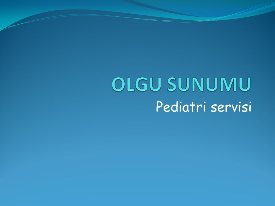 OLGU SUNUMU Pediatri servisi