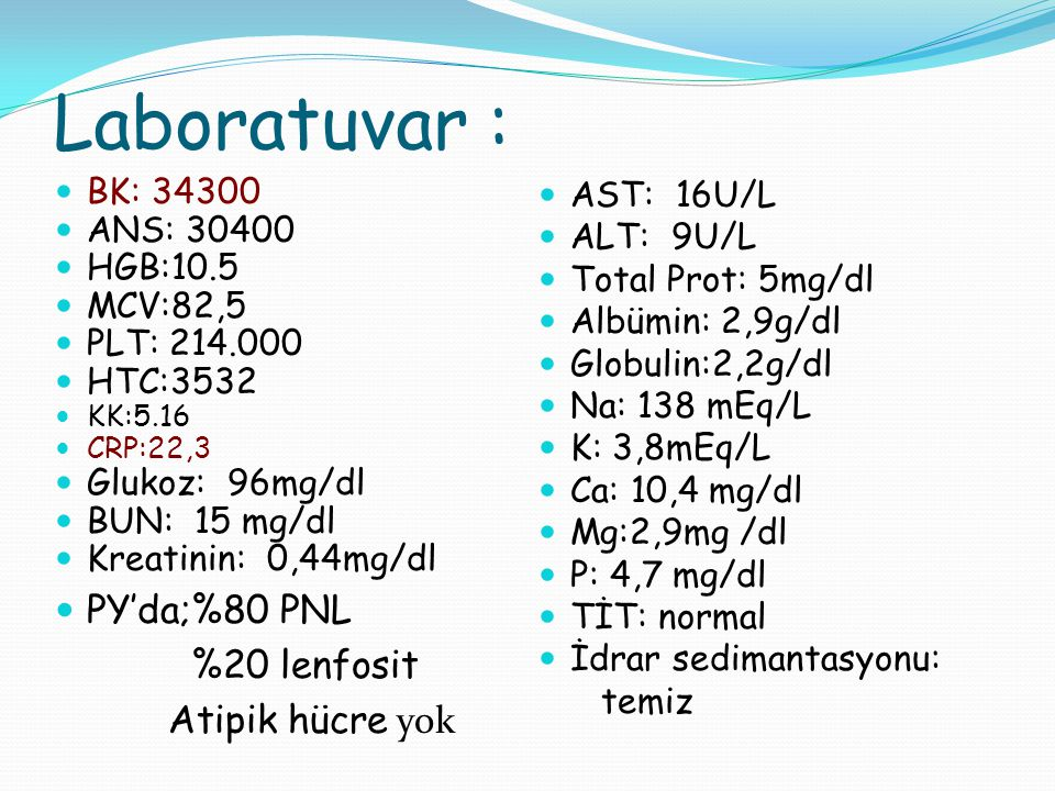 Laboratuvar : PY'da;%80 PNL %20 lenfosit Atipik hücre yok BK: 34300