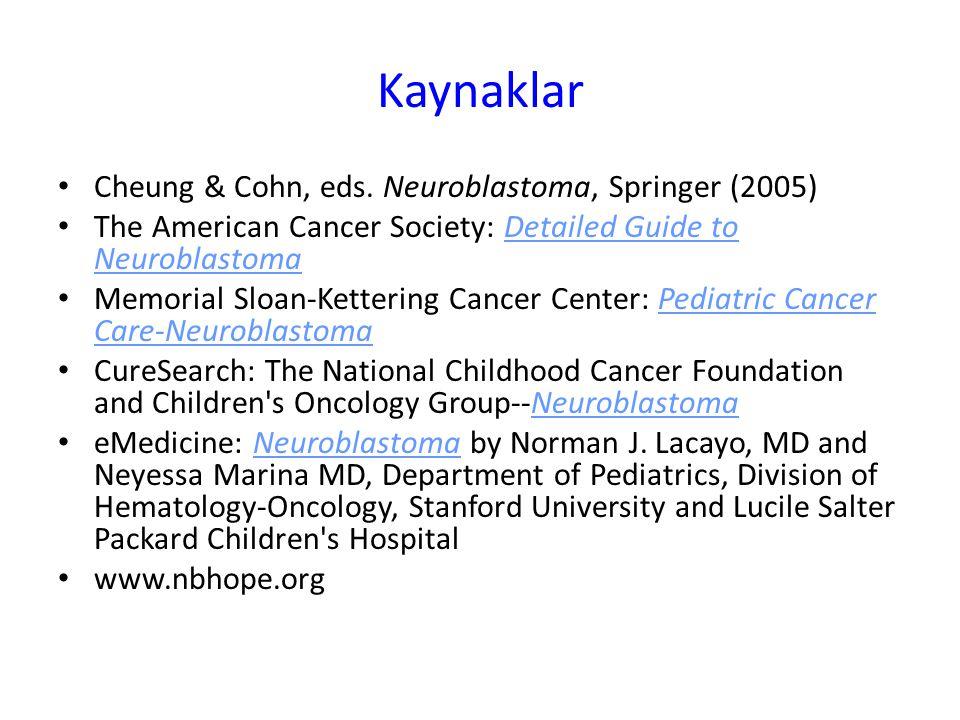 Kaynaklar Cheung & Cohn, eds. Neuroblastoma, Springer (2005)