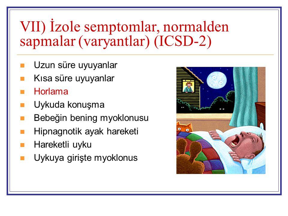 VII) İzole semptomlar, normalden sapmalar (varyantlar) (ICSD-2)