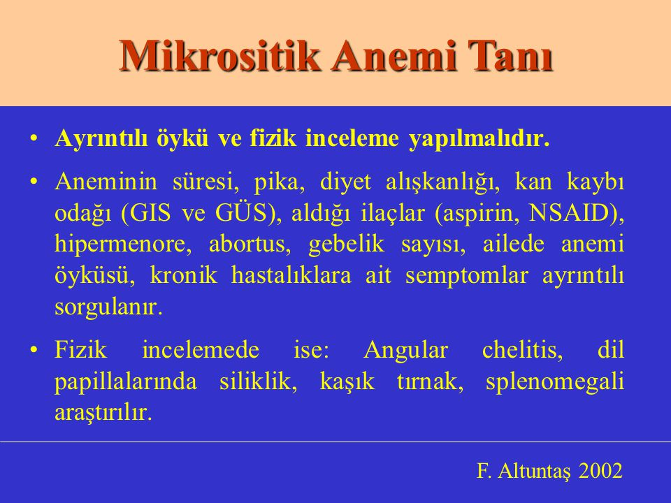 Mikrositik Anemi Tanı Ayrıntılı öykü ve fizik inceleme yapılmalıdır.