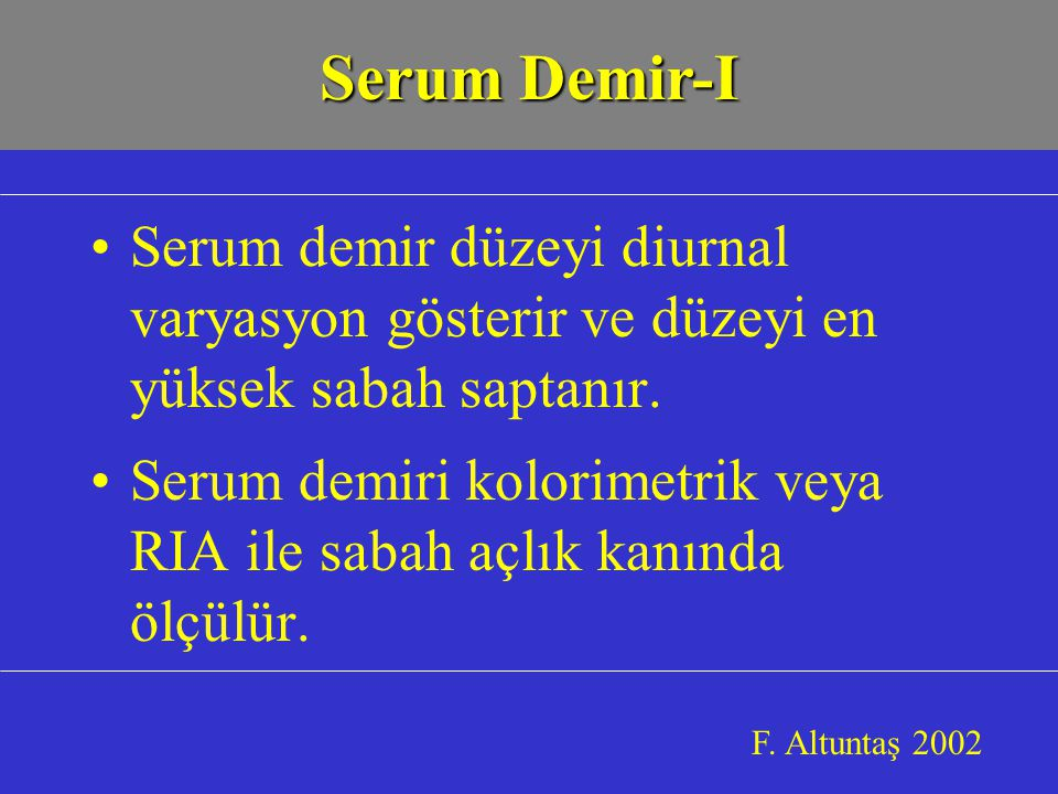 Serum Demir-I Serum demir düzeyi diurnal varyasyon gösterir ve düzeyi en yüksek sabah saptanır.