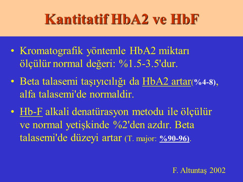 Kantitatif HbA2 ve HbF Kromatografik yöntemle HbA2 miktarı ölçülür normal değeri: %1.5-3.5 dur.