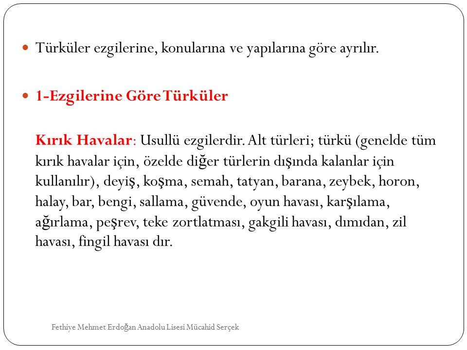 Türküler ezgilerine, konularına ve yapılarına göre ayrılır.