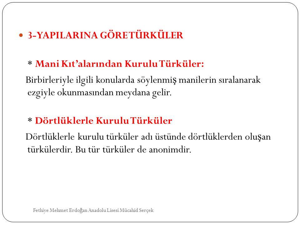 3-YAPILARINA GÖRE TÜRKÜLER * Mani Kıt'alarından Kurulu Türküler: