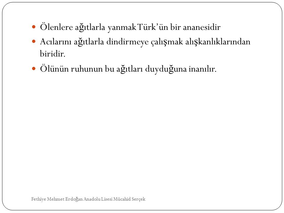 Ölenlere ağıtlarla yanmak Türk'ün bir ananesidir