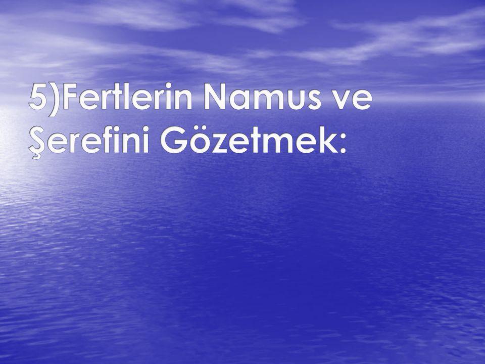 5)Fertlerin Namus ve Şerefini Gözetmek: