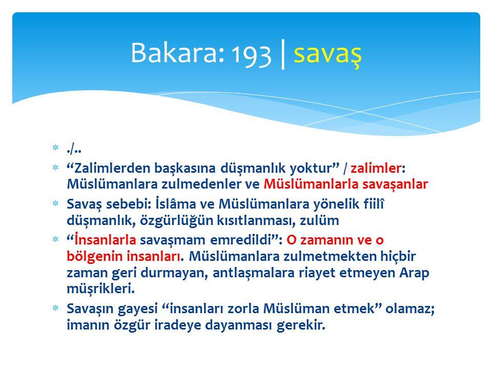 Bakara: 193 | savaş ./.. Zalimlerden başkasına düşmanlık yoktur / zalimler: Müslümanlara zulmedenler ve Müslümanlarla savaşanlar.
