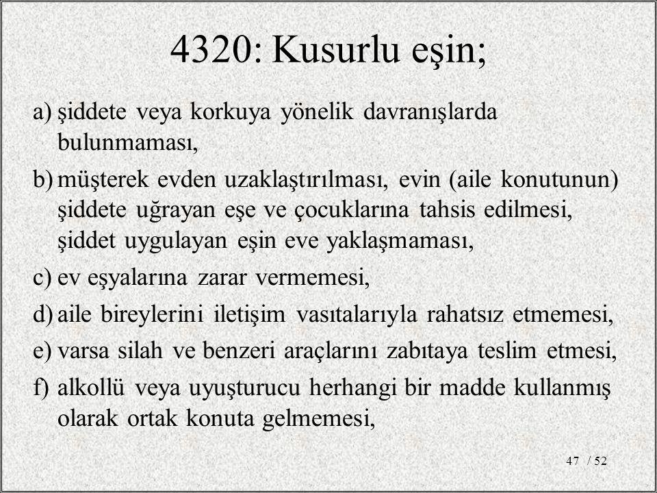 4320: Kusurlu eşin; a) şiddete veya korkuya yönelik davranışlarda bulunmaması,