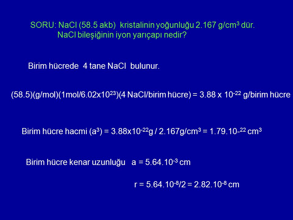 SORU: NaCl (58.5 akb) kristalinin yoğunluğu 2.167 g/cm3 dür.