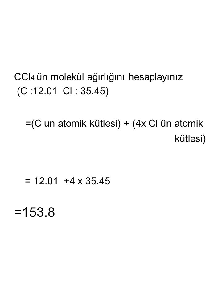 =(C un atomik kütlesi) + (4x Cl ün atomik