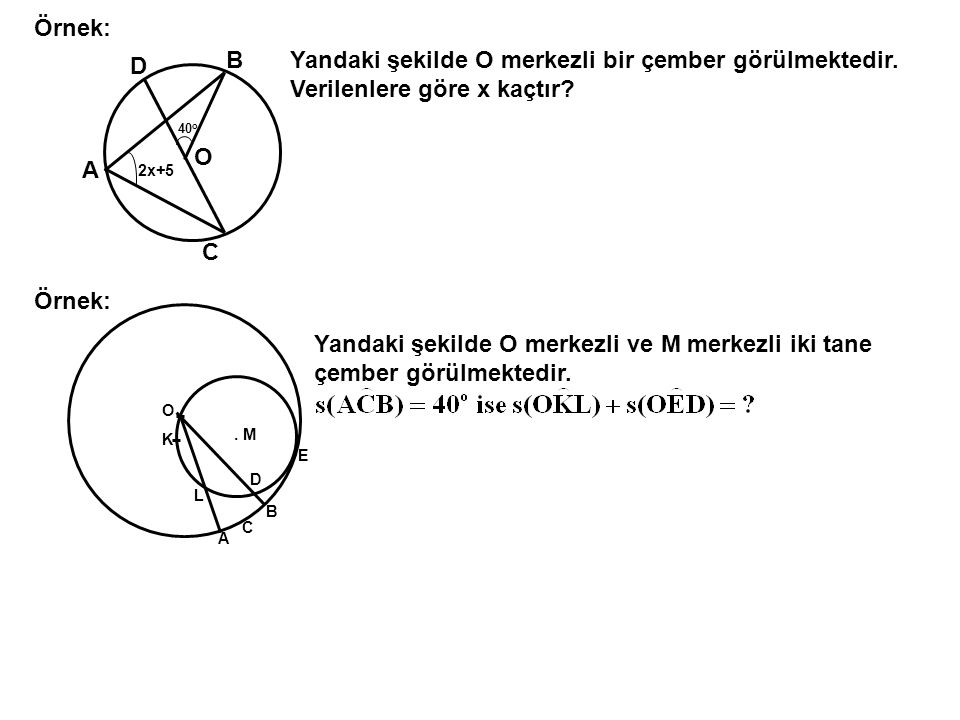 Örnek: B. Yandaki şekilde O merkezli bir çember görülmektedir. Verilenlere göre x kaçtır D. 40o.