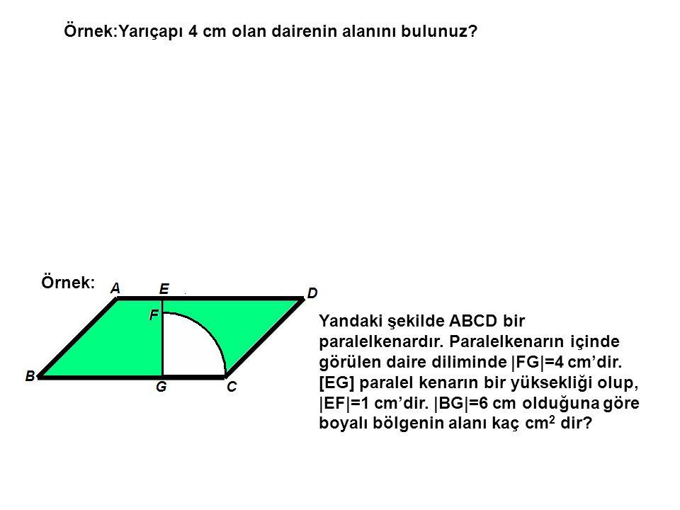 Örnek:Yarıçapı 4 cm olan dairenin alanını bulunuz