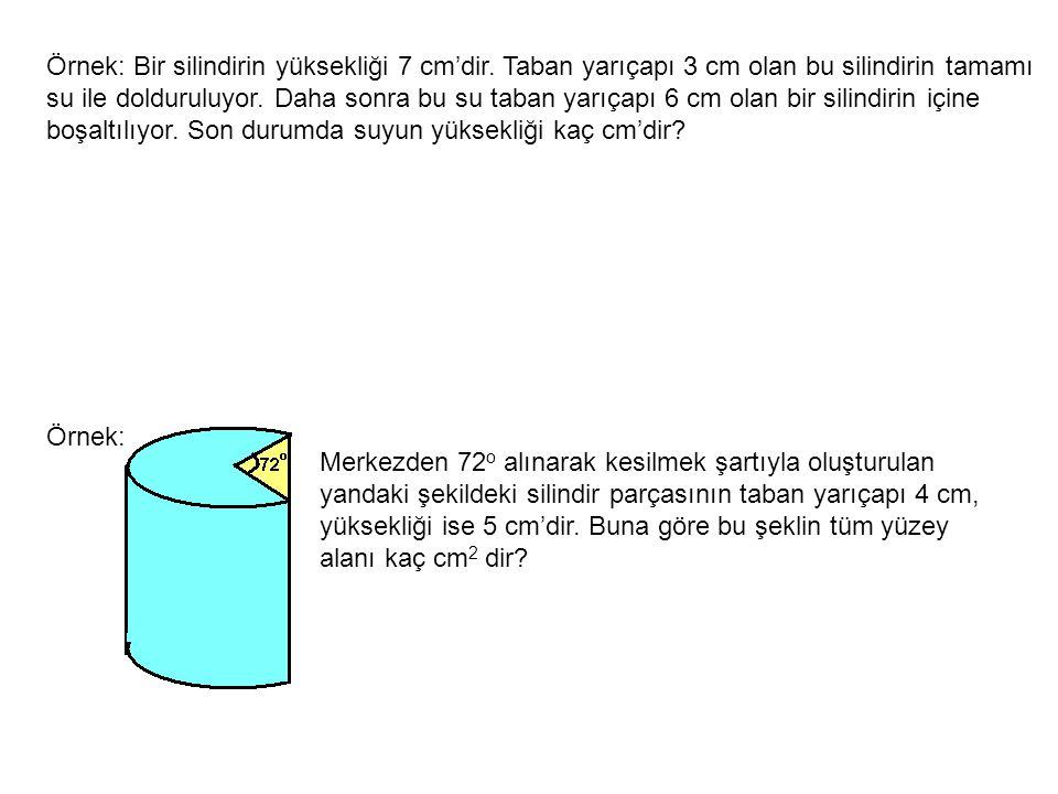 Örnek: Bir silindirin yüksekliği 7 cm'dir