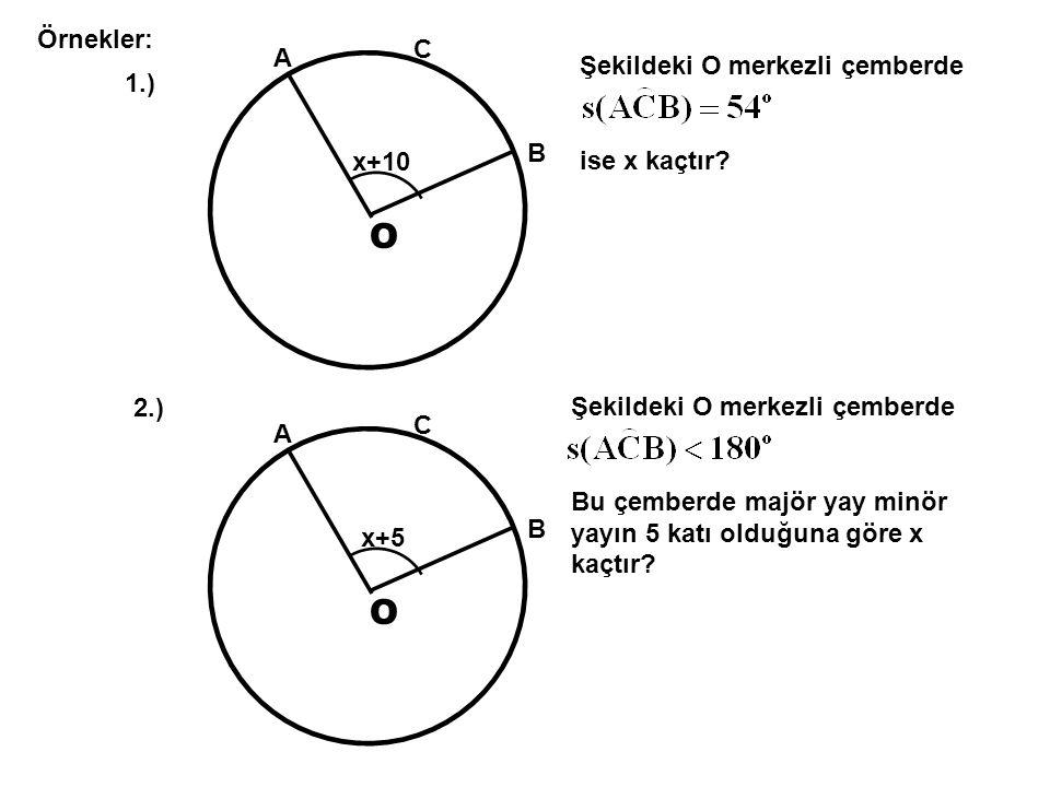 O O Örnekler: C A Şekildeki O merkezli çemberde 1.) ise x kaçtır B