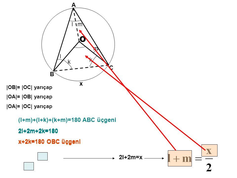 O A l m m l k k C B x x (l+m)+(l+k)+(k+m)=180 ABC üçgeni 2l+2m+2k=180