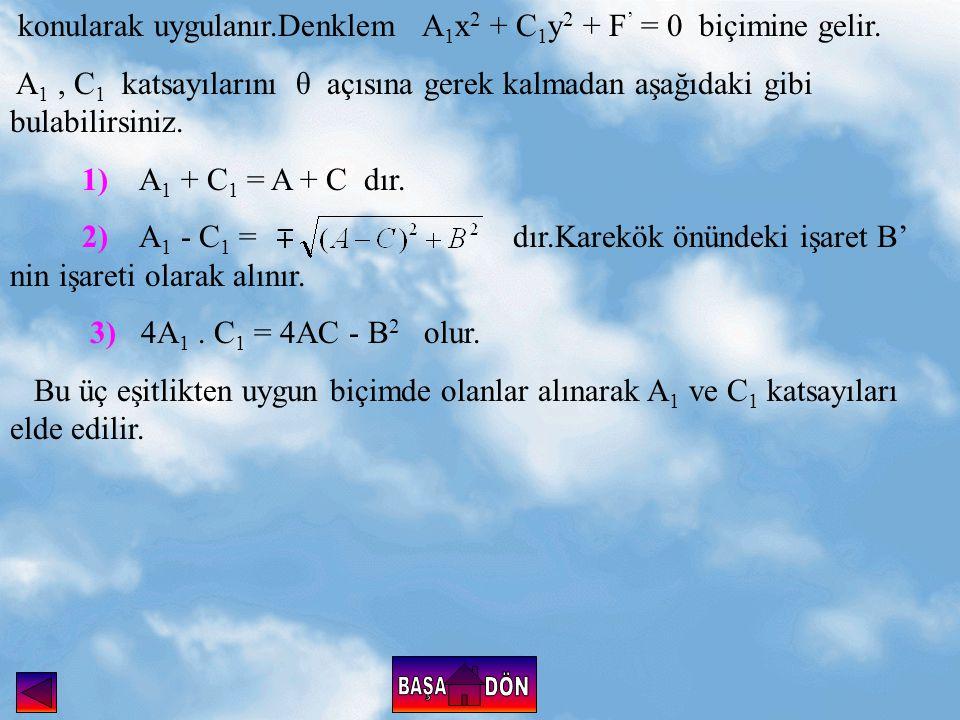 konularak uygulanır.Denklem A1x2 + C1y2 + F' = 0 biçimine gelir.