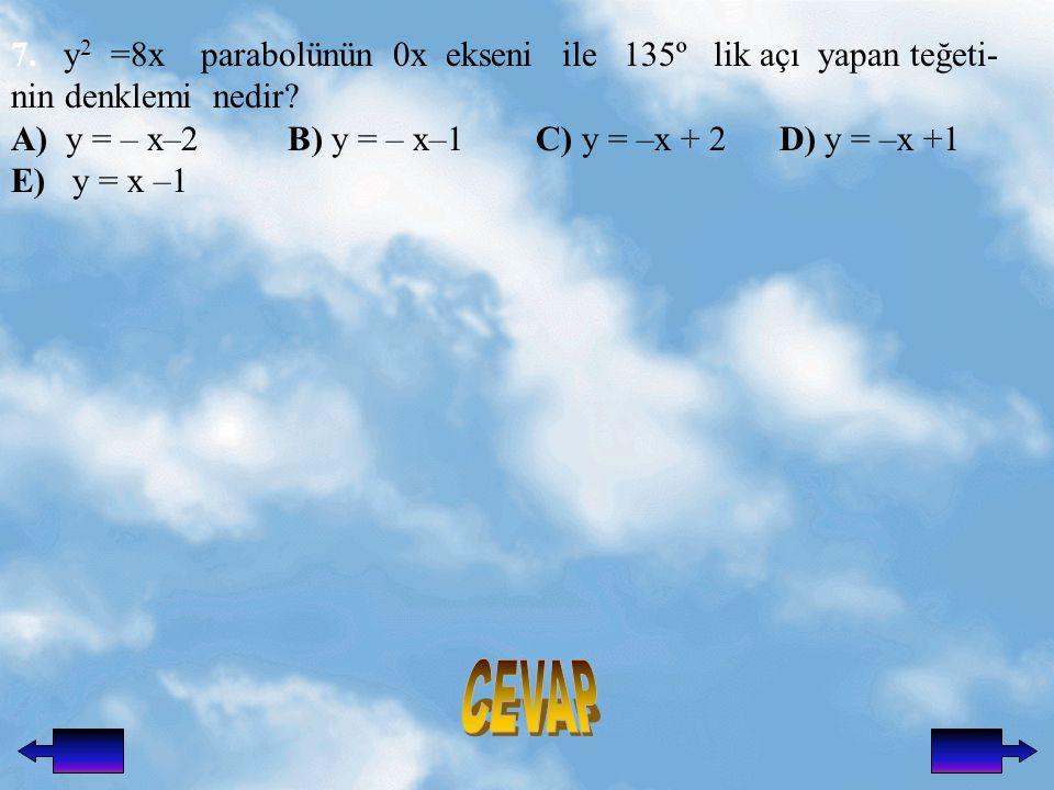 CEVAP 7. y2 =8x parabolünün 0x ekseni ile 135º lik açı yapan teğeti-