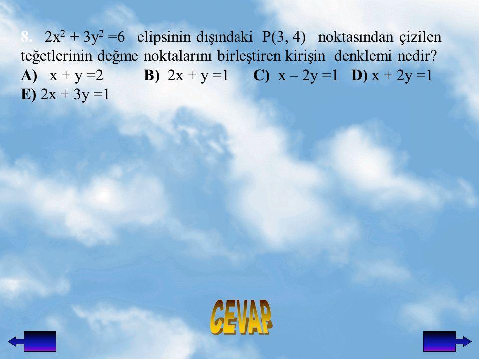 8. 2x2 + 3y2 =6 elipsinin dışındaki P(3, 4) noktasından çizilen teğetlerinin değme noktalarını birleştiren kirişin denklemi nedir