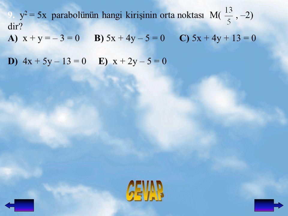 CEVAP 9. y2 = 5x parabolünün hangi kirişinin orta noktası M( , –2)
