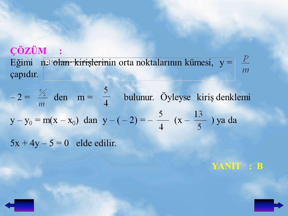 ÇÖZÜM : Eğimi m olan kirişlerinin orta noktalarının kümesi, y = çapıdır.