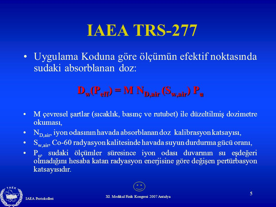 IAEA TRS-277 Uygulama Koduna göre ölçümün efektif noktasında sudaki absorblanan doz: Dw(Peff) = M ND,air (Sw,air) Pu.