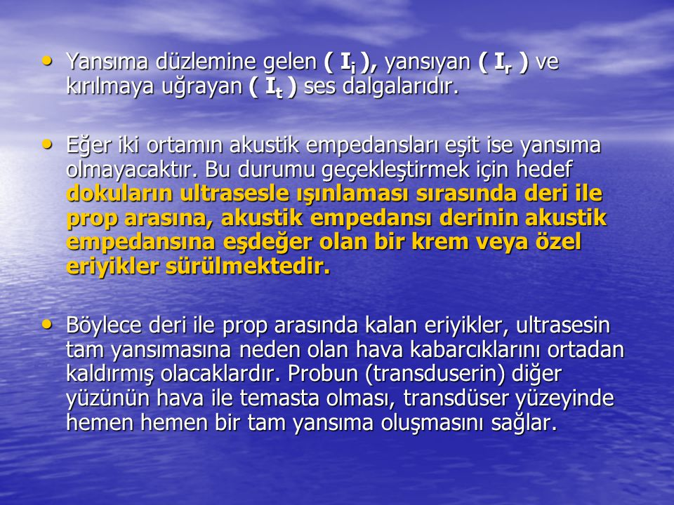 Yansıma düzlemine gelen ( Ii ), yansıyan ( Ir ) ve kırılmaya uğrayan ( It ) ses dalgalarıdır.