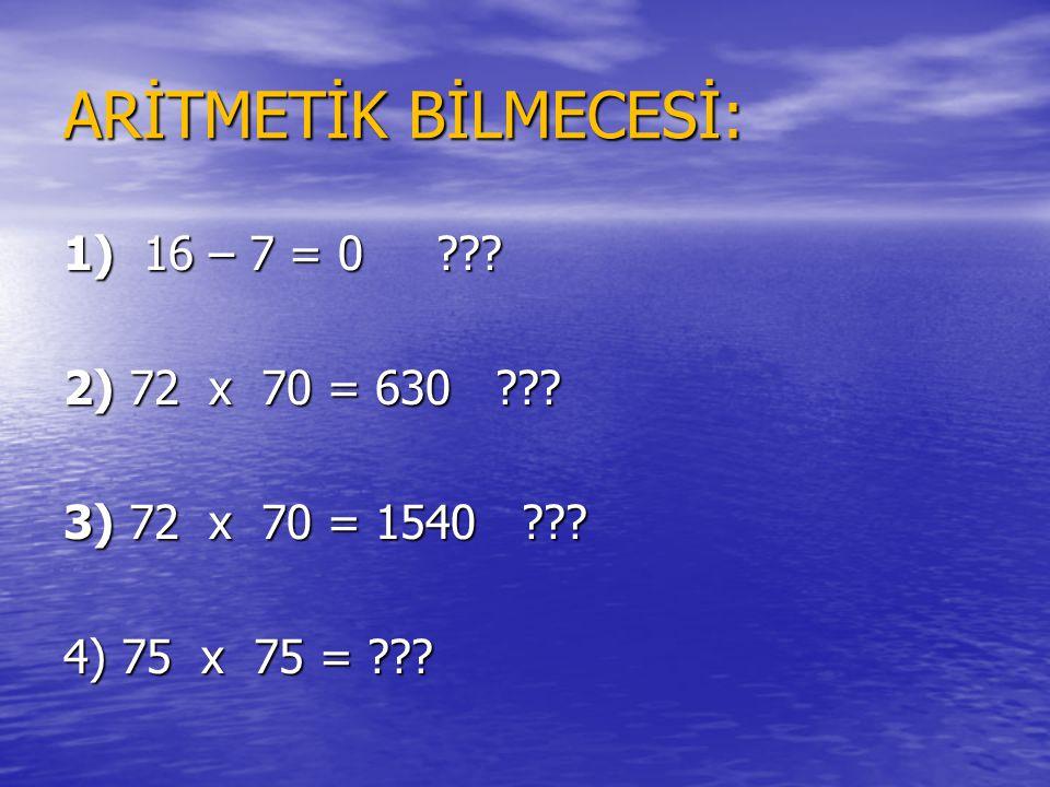 ARİTMETİK BİLMECESİ: 1) 16 – 7 = 0 2) 72 x 70 = 630