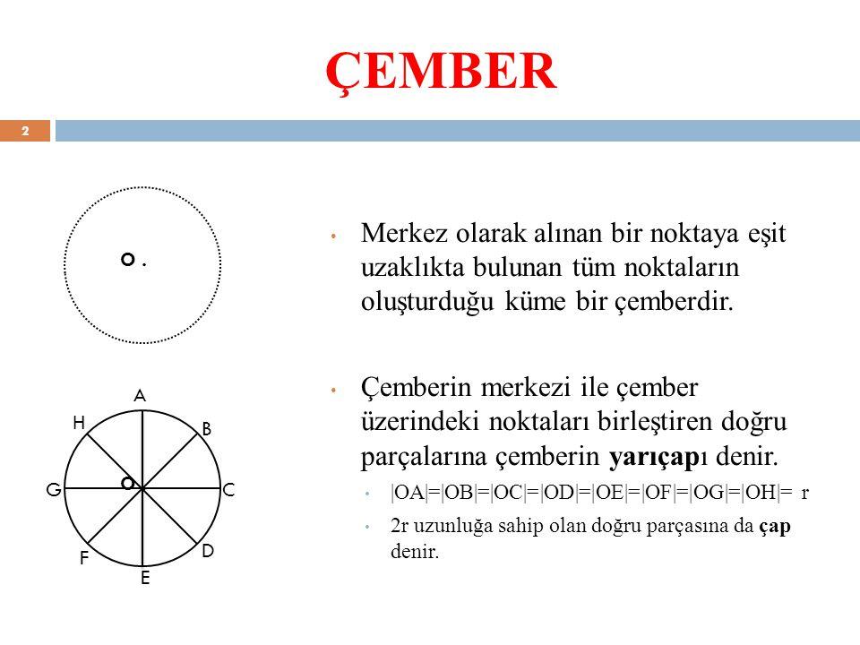 ÇEMBER Merkez olarak alınan bir noktaya eşit uzaklıkta bulunan tüm noktaların oluşturduğu küme bir çemberdir.