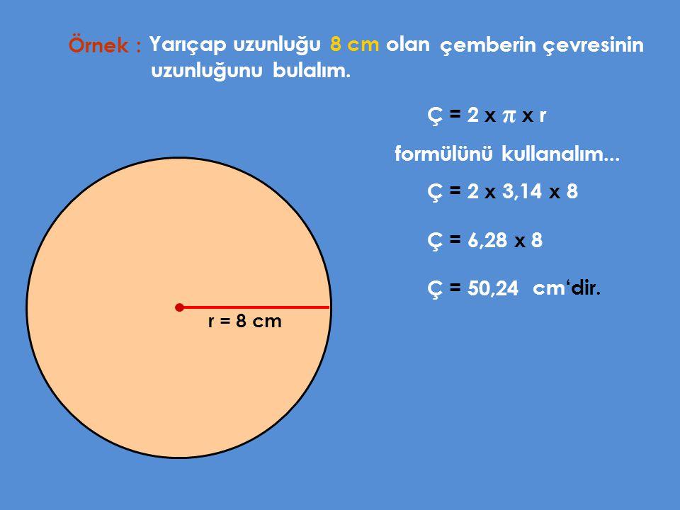 Yarıçap uzunluğu 8 cm olan çemberin çevresinin uzunluğunu bulalım.