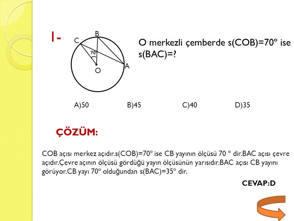 1- . O merkezli çemberde s(COB)=70º ise s(BAC)= ÇÖZÜM: B C A O A)50
