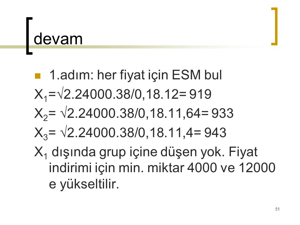 devam 1.adım: her fiyat için ESM bul X1=√2.24000.38/0,18.12= 919