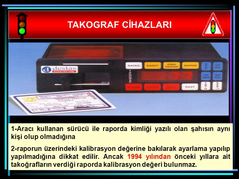 TAKOGRAF CİHAZLARI 1-Aracı kullanan sürücü ile raporda kimliği yazılı olan şahısın aynı kişi olup olmadığına.