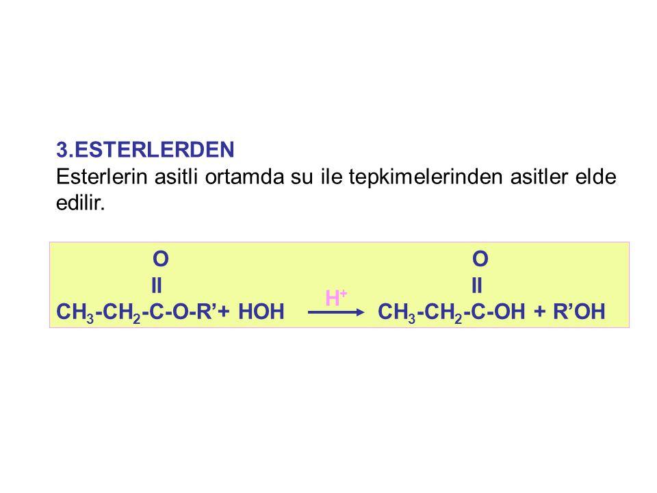 3.ESTERLERDEN Esterlerin asitli ortamda su ile tepkimelerinden asitler elde edilir. O O.