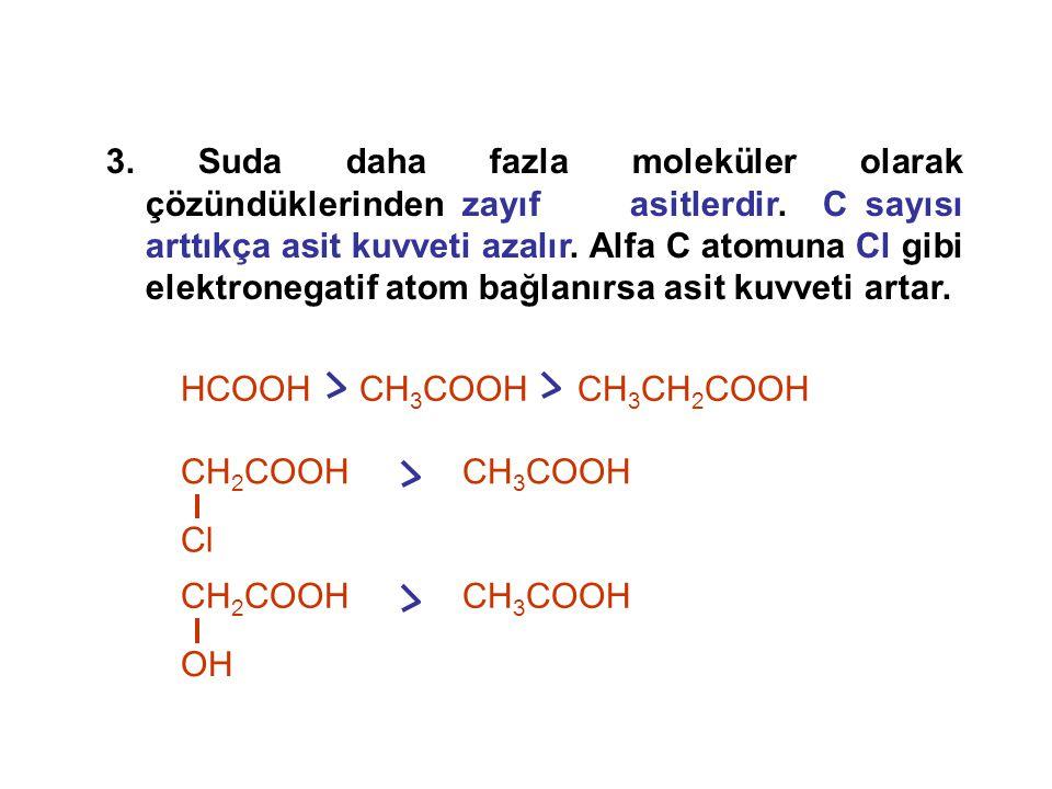 3. Suda daha fazla moleküler olarak çözündüklerinden zayıf asitlerdir
