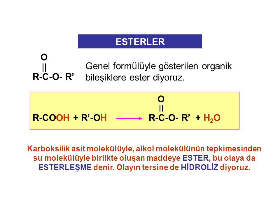 Genel formülüyle gösterilen organik bileşiklere ester diyoruz.
