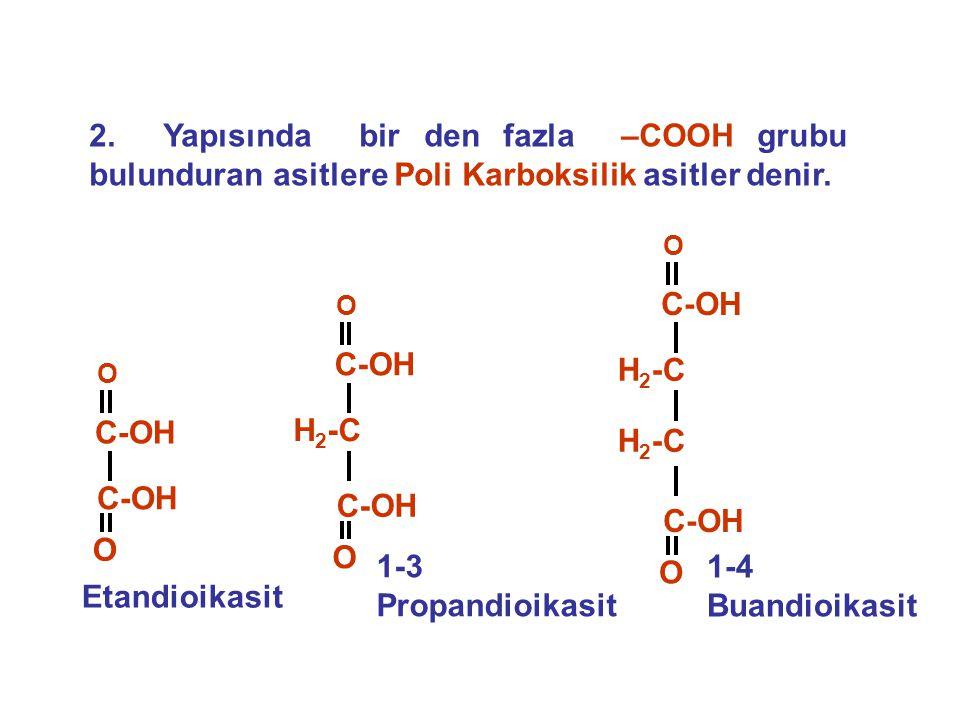 2. Yapısında bir den fazla –COOH grubu bulunduran asitlere Poli Karboksilik asitler denir.