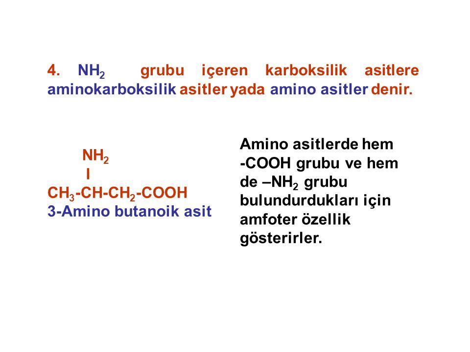 4. NH2 grubu içeren karboksilik asitlere aminokarboksilik asitler yada amino asitler denir.