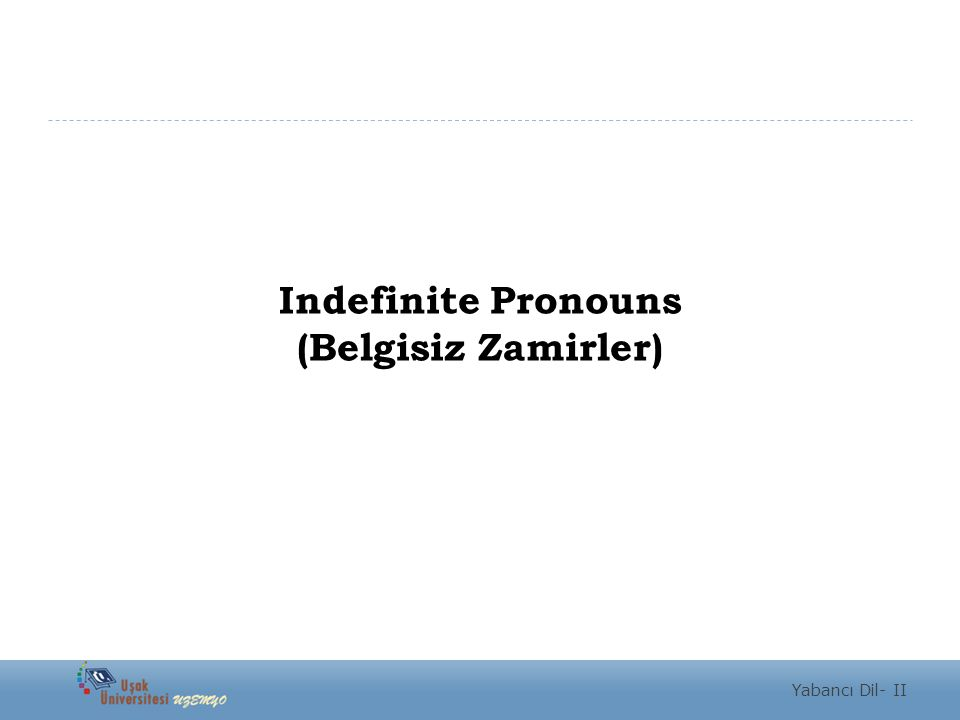 Indefinite Pronouns (Belgisiz Zamirler)
