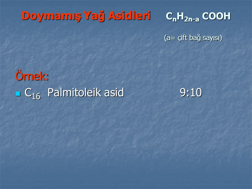 Doymamış Yağ Asidleri CnH2n-a COOH (a= çift bağ sayısı)