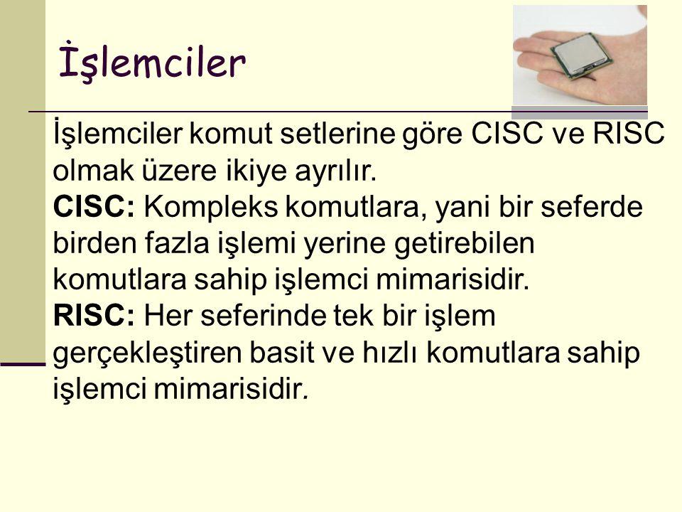 İşlemciler İşlemciler komut setlerine göre CISC ve RISC olmak üzere ikiye ayrılır.