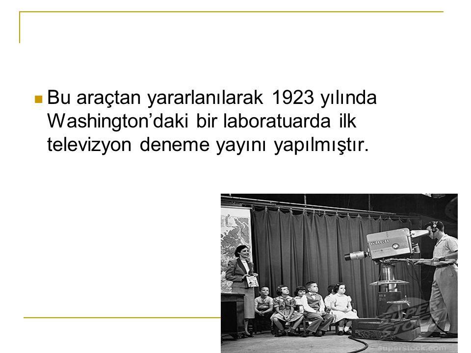 Bu araçtan yararlanılarak 1923 yılında Washington'daki bir laboratuarda ilk televizyon deneme yayını yapılmıştır.