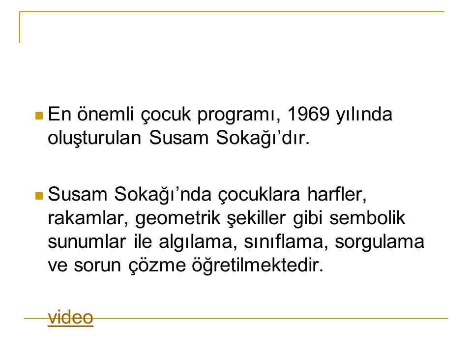 En önemli çocuk programı, 1969 yılında oluşturulan Susam Sokağı'dır.
