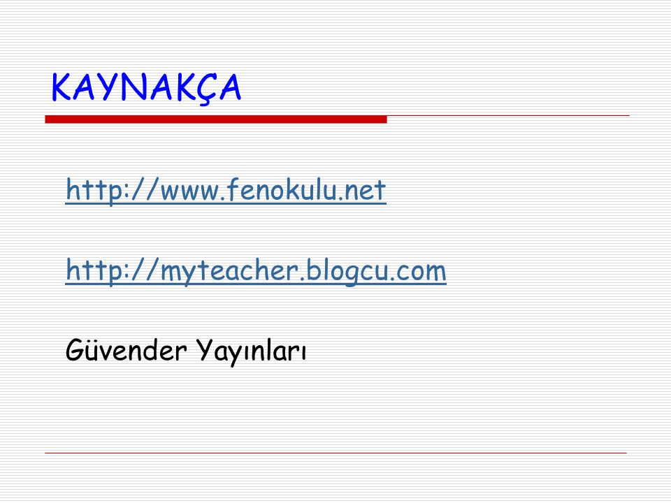 KAYNAKÇA http://www.fenokulu.net http://myteacher.blogcu.com