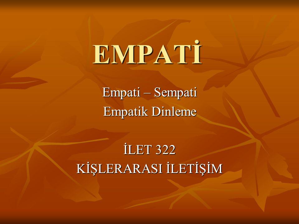 Empati – Sempati Empatik Dinleme İLET 322 KİŞLERARASI İLETİŞİM