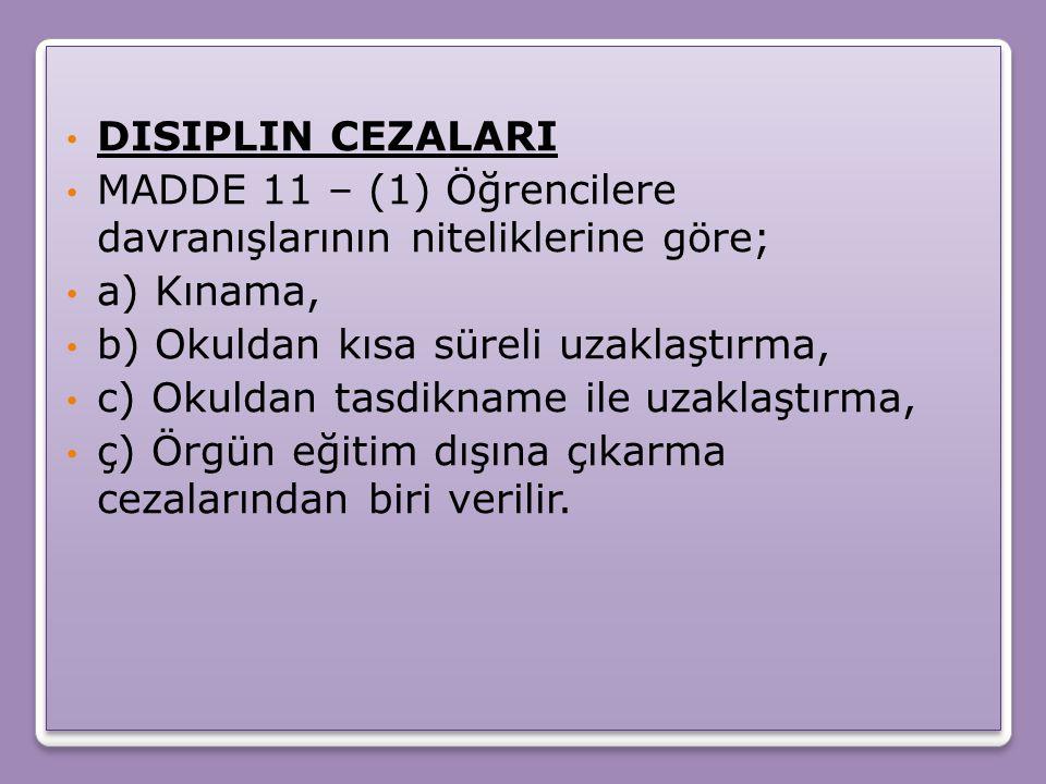 Disiplin CezalarI MADDE 11 – (1) Öğrencilere davranışlarının niteliklerine göre; a) Kınama, b) Okuldan kısa süreli uzaklaştırma,