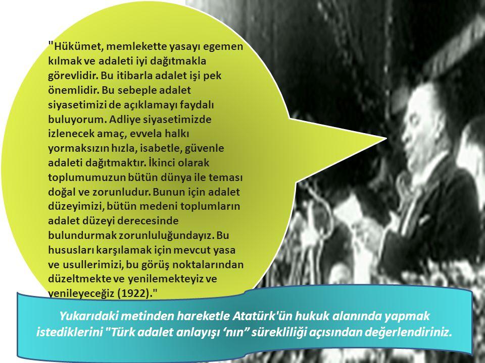 Yukarıdaki metinden hareketle Atatürk ün hukuk alanında yapmak