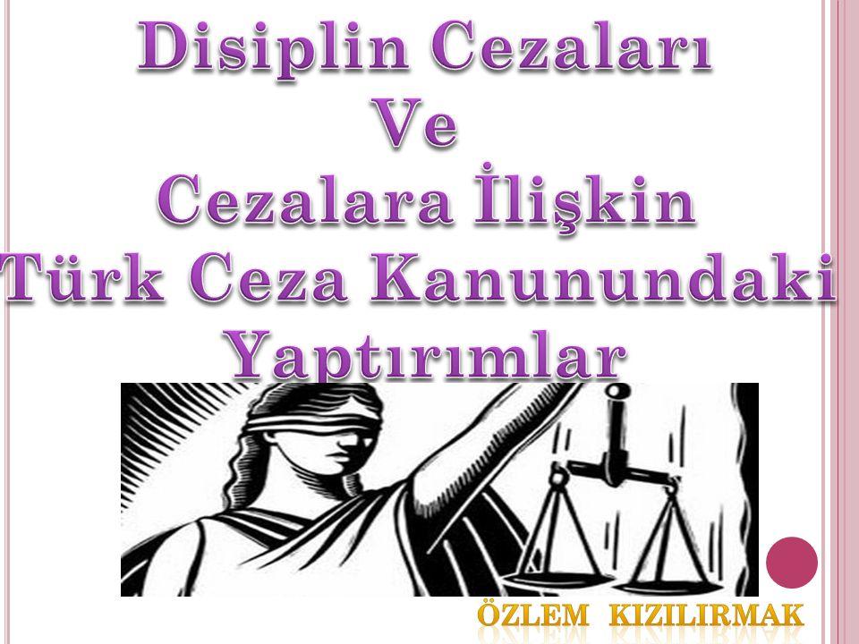 Disiplin Cezaları Ve Cezalara İlişkin Türk Ceza Kanunundaki