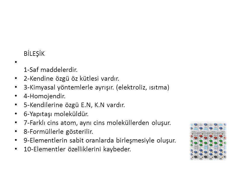 BİLEŞİK 1-Saf maddelerdir. 2-Kendine özgü öz kütlesi vardır. 3-Kimyasal yöntemlerle ayrışır. (elektroliz, ısıtma)